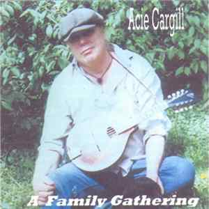 Download Acie Cargill - A Family Gathering FLAC