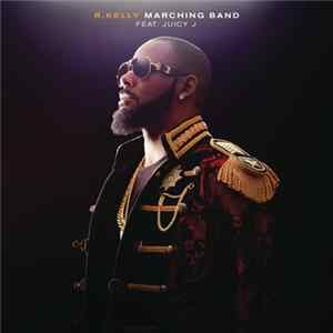 Download R. Kelly Feat. Juicy J - Marching Band FLAC